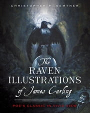 The Raven Illustrations of James Carling: Poe's Classic in Vivid View ebook by Christopher P. Semtner