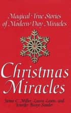 Christmas Miracles - Magical True Stories Of Modern-day Miracles ebook by Jamie Miller