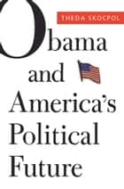 Obama and America's Political Future ebook by Theda Skocpol, Larry M Bartels, Mickey Edwards,...