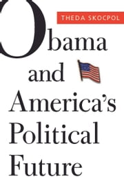 Obama and America's Political Future ebook by Theda Skocpol,Larry M Bartels,Mickey Edwards,Suzanne Mettler