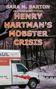 Henry Hartman's Mobster Crisis - An Off the Books Mystery, #1 ebook by Sara M. Barton