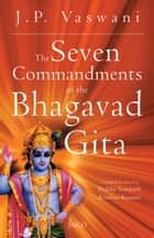 The Seven Commandments of the Bhagavad Gita ebook by J.P. Vaswani
