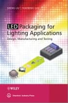 LED Packaging for Lighting Applications ebook by Sheng Liu,Xiaobing Luo