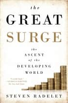 The Great Surge - The Ascent of the Developing World ebook by Steven Radelet