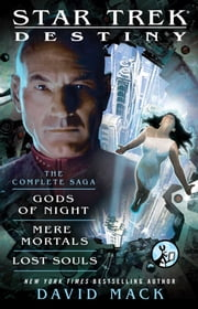 Star Trek: Destiny: The Complete Saga - Gods of Night, Mere Mortals, and Lost Souls ebook by David Mack