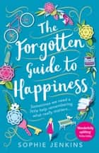 The Forgotten Guide to Happiness ebook by Sophie Jenkins