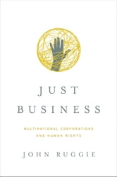 Just Business: Multinational Corporations and Human Rights (Norton Global Ethics Series) ebook by John Gerard Ruggie