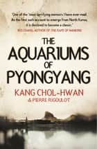 The Aquariums of Pyongyang ebook by Kang Chol-Hwan, Pierre Rigoulot