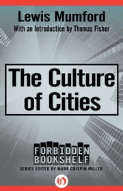 The Culture of Cities ebook by Mark Crispin Miller,Lewis Mumford,Thomas Fisher