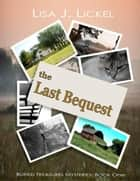 The Last Bequest ebook by LisaJ Lickel