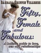 Fifty, Female & Fabulous: A Holistic Guide to Love, Sex & Relationships ebook by