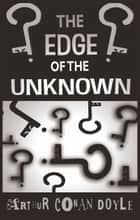 The Edge of the Unknown ebook by Arthur Conan Doyle