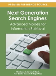 Next Generation Search Engines - Advanced Models for Information Retrieval ebook by Christophe Jouis,Ismail Biskri,Jean-Gabriel Ganascia,Magali Roux