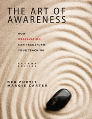 The Art of Awareness, Second Edition - How Observation Can Transform Your Teaching ebook by Deb Curtis,Margie Carter