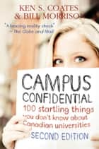 Campus Confidential - 100 startling things you don't know about Canadian universities (Second Edition) ebook by Ken S. Coates, Bill Morrison