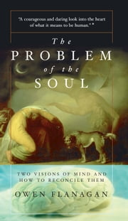 The Problem Of The Soul - Two Visions Of Mind And How To Reconcile Them ebook by Owen Flanagan