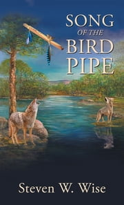 Song of the Bird Pipe ebook by Steven W. Wise