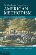 The Cambridge Companion to American Methodism ebook by Jason E. Vickers