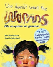 She Doesn't Want the Worms - Ella no quiere los gusanos - A Mystery! ebook by Karl Beckstrand