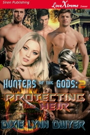 Hunters of the Gods 2: Protecting Their Heir ebook by Dixie Lynn Dwyer