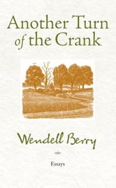Another Turn of the Crank - Essays ebook by Wendell Berry