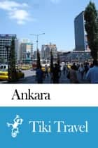 Ankara (Turkey) Travel Guide - Tiki Travel ebook by Tiki Travel