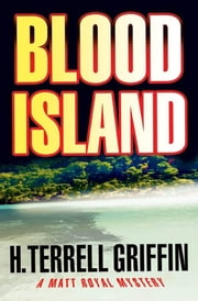 Blood Island - A Matt Royal Mystery ebook by H. Terrell Griffin