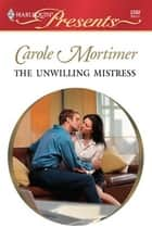 The Unwilling Mistress ebook by Carole Mortimer