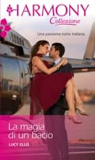 La magia di un bacio ebook by Lucy Ellis