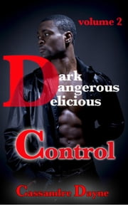 Dark Dangerous Delicious - Control - Dark Dangerous Delicious, #2 ebook by Cassandre Dayne
