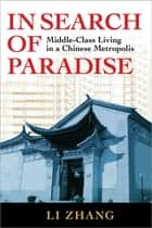 In Search of Paradise - Middle-class Living in a Chinese Metropolis ebook by Li Zhang