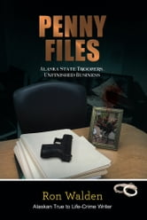 Penny Files - Alaska State Troopers-Unfinished Business ebook by Ron Walden