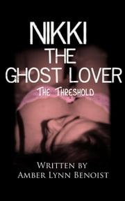 Nikki the Ghost Lover: The Threshold - Nikki the Ghost Lover ebook by Amber Lynn Benoist