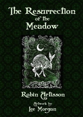 The Resurrection of the Meadow ebook by Robin Artisson