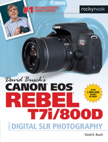 David Busch's Canon EOS Rebel T7i/800D Guide to Digital SLR Photography ebook by David D. Busch