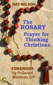The Rosary: Prayer for Thinking Christians ebook by Ray Wilson
