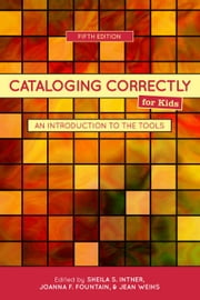 Cataloging Correctly for Kids: An Introduction to the Tools ebook by Intner, Sheila S.