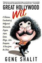 Great Hollywood Wit - A Glorious Cavalcade of Hollywood Wisecracks, Zingers, Japes, Quips, Slings, Jests, Snappers, & Sass from the Stars ebook by Gene Shalit