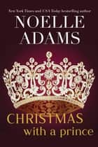 Christmas with a Prince - Rothman Royals, #4 ebook by