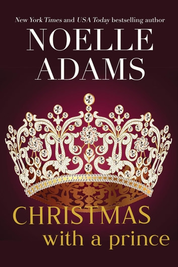 Christmas with a Prince - Rothman Royals, #4 ebook by Noelle Adams