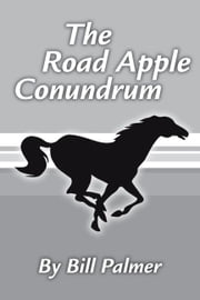 The Road Apple Conundrum ebook by Palmer, Bill