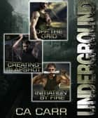 Underground Boxed Set: parts 1-3 ebook by CA Carr