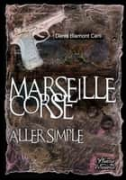 MARSEILLE CORSE, ALLER SIMPLE ebook by DENIS BLEMONT