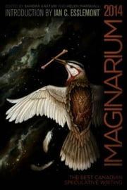 Imaginarium 3 - The Best Canadian Speculative Writing ebook by Robert Priest, Catherine MacLeod, Amal El-Mohtar,...