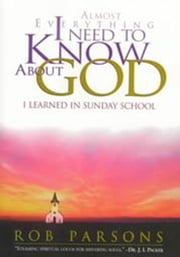 Almost Everything I Need to Know about God - I Learned in Sunday School ebook by Rob Parsons