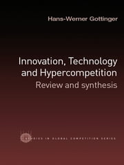 Innovation, Technology and Hypercompetition - Review and Synthesis ebook by Hans-Werner Gottinger