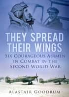 They Spread Their Wings ebook by Alastair Goodrum