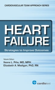 Heart Failure - Strategies to Improve Outcomes ebook by Ileana Pina, MD, MPH,Elizabeth Madigan, PhD, RN