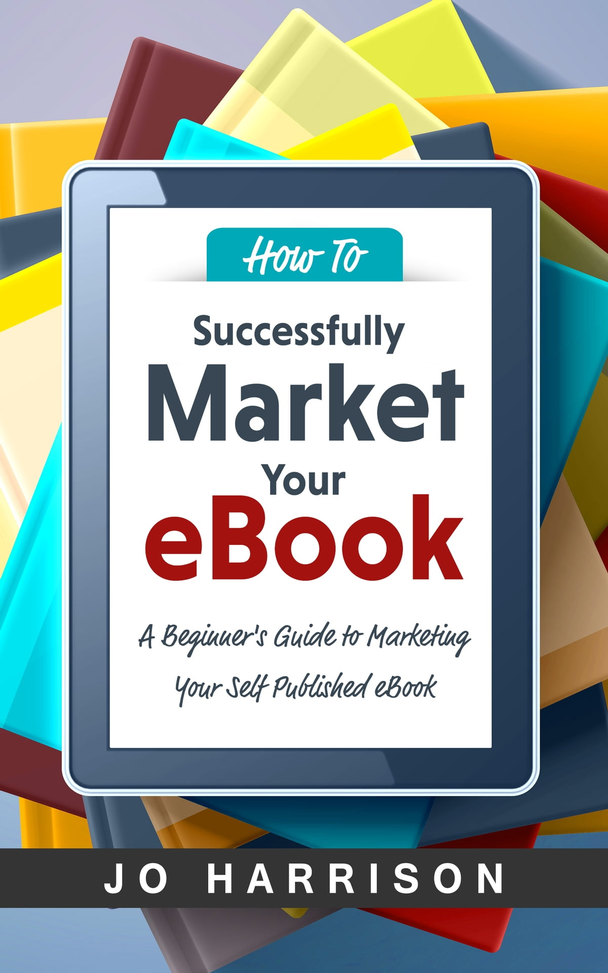How To Successfully Market Your EBook: A Beginner's Guide