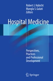 Hospital Medicine - Perspectives, Practices and Professional Development ebook by
